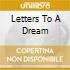 LETTERS TO A DREAM