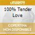 100% TENDER LOVE