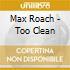 Max Roach - Too Clean