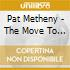 Pat Metheny - The Move To The Groove Sessions