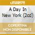 A DAY IN NEW YORK (2CD)