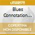 BLUES CONNOTATION (BEST)