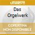 DAS ORGELWERK