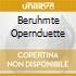 BERUHMTE OPERNDUETTE