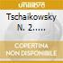 TSCHAIKOWSKY N. 2.....