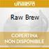 RAW BREW