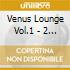VENUS LOUNGE VOL.1 - 2 CD