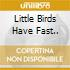 LITTLE BIRDS HAVE FAST..