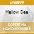 MELLOW DEE