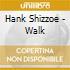 Hank Shizzoe - Walk