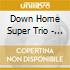 Down Home Super Trio - In The House-live At Luce