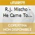 R.j. Mischo - He Came To Play