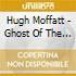 Hugh Moffatt - Ghost Of The Music