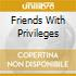 FRIENDS WITH PRIVILEGES