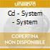 CD - SYSTEM - SYSTEM