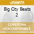 BIG CITY BEATS 2