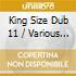 KING SIZE DUB VOL.11