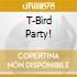 T-BIRD PARTY