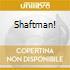 SHAFTMAN!