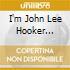 I'M JOHN LEE HOOKER (DIGIPACK)