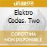 ELEKTRO CODES. TWO