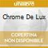 CHROME DE LUX