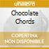CHOCOLATE CHORDS