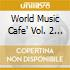 World Music Cafe' Vol. 2 (2 Cd) (The)