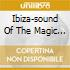 IBIZA-SOUND OF THE MAGIC ISLAND