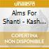 Alms For Shanti - Kash Ma Kash
