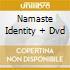 NAMASTE IDENTITY + DVD