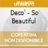 Deco' - So Beautiful