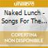 CD - NAKED LUNCH - SONGS FOR THE EXHAUSTED