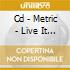 CD - METRIC - LIVE IT OUT