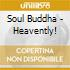 Soul Buddha - Heavently!