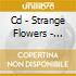 CD - STRANGE FLOWERS - ORTOFLOROVIVAISTICA