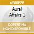 AURAL AFFAIRS VOL.1