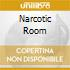 NARCOTIC ROOM