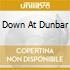 DOWN AT DUNBAR