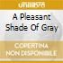 A PLEASANT SHADE OF GRAY