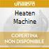HEATEN MACHINE