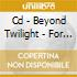 CD - BEYOND TWILIGHT - FOR LOVE AND ART OF THE MAKING
