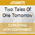 TWO TALES OF ONE TOMORROW