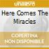 HERE COMES THE MIRACLES