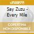 Say Zuzu - Every Mile