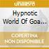 HYPNOTIC WORLD OF GOA VOL.2