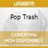 POP TRASH