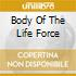 BODY OF THE LIFE FORCE