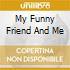 MY FUNNY FRIEND AND ME