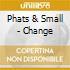 Phats & Small - Change